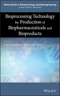 Komives, Claire - Bioprocessing Technology for Production of Biopharmaceuticals and Bioproducts, ebook