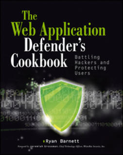 Barnett, Ryan C. - Web Application Defender's Cookbook: Battling Hackers and Protecting Users, ebook