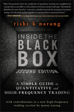 Narang, Rishi K. - Inside the Black Box: A Simple Guide to Quantitative and High Frequency Trading, ebook