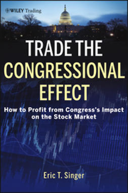 Singer, E. - Trade the Congressional Effect: How To Profit from Congress's Impact on the Stock Market, ebook