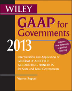 Ruppel, Warren - Wiley GAAP for Governments 2013: Interpretation and Application of Generally Accepted Accounting Principles for State and Local Governments, ebook
