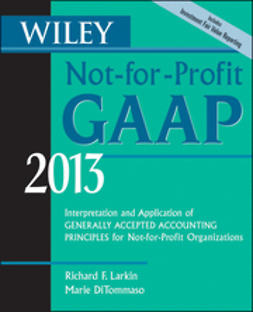 Larkin, Richard F. - Wiley Not-for-Profit GAAP 2013: Interpretation and Application of Generally Accepted Accounting Principles, ebook