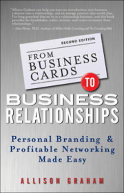 Graham, Allison - From Business Cards to Business Relationships: Personal Branding and Profitable Networking Made Easy, e-bok