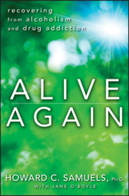 Alive again recovering from alcoholism and drug addiction
