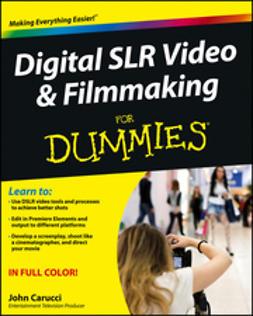 Carucci, John - Digital SLR Video and Filmmaking For Dummies, ebook