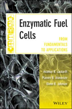 Atanassov, Plamen B. - Enzymatic Fuel Cells: From Fundamentals to Applications, e-kirja