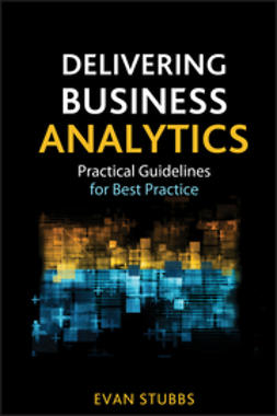 Stubbs, Evan - Delivering Business Analytics: Practical Guidelines for Best Practice, ebook