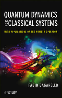 Bagarello, F. - Quantum Dynamics for Classical Systems: With Applications of the Number Operator, ebook
