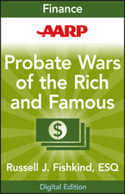 Fishkind, Russell J. - AARP Probate Wars of the Rich and Famous: An Insider's Guide to Estate and Probate Litigation, e-bok