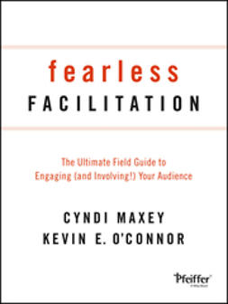 Maxey, Cyndi - Fearless Facilitation: The Ultimate Field Guide to Engaging (and Involving!) Your Audience, ebook