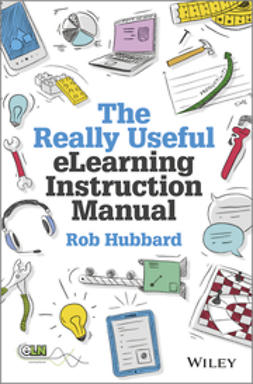Hubbard, Rob - The Really Useful eLearning Instruction Manual: Your toolkit for putting elearning into practice, ebook