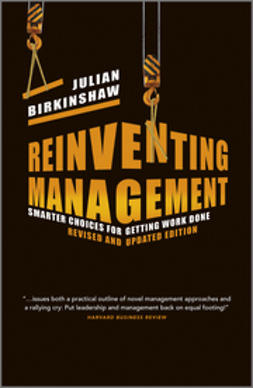 Birkinshaw, Julian - Reinventing Management: Smarter Choices for Getting Work Done, Revised and Updated Edition, ebook