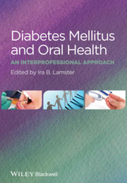 Lamster, Ira B. - Diabetes Mellitus and Oral Health: An Interprofessional Approach, e-bok