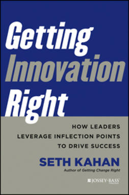 Kahan, Seth - Getting Innovation Right: How Leaders Leverage Inflection Points to Drive Success, ebook