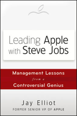 Elliot, Jay - Leading Apple With Steve Jobs: Management Lessons From a Controversial Genius, ebook