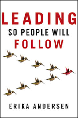 Andersen, Erika - Leading So People Will Follow, ebook