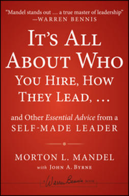 Byrne, John A. - It's All About Who You Hire, How They Lead...and Other Essential Advice from a Self-Made Leader, e-kirja