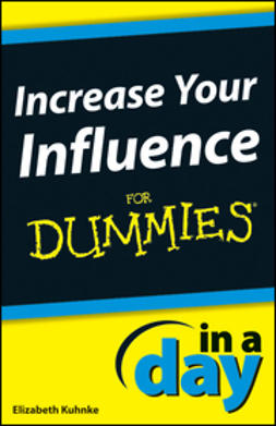 Kuhnke, Elizabeth - Increase Your Influence In A Day For Dummies, e-bok
