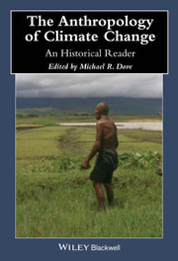 Dove, Michael R. - The Anthropology of Climate Change: An Historical Reader, ebook