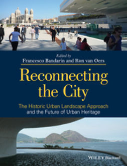 Bandarin, Francesco - Reconnecting the City: The Historic Urban Landscape Approach and the Future of Urban Heritage, ebook