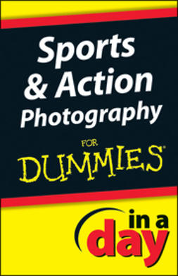 Streetman, Jonathan - Sports & Action Photography In A Day For Dummies, ebook