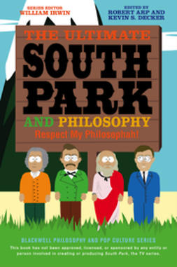 Arp, Robert - The Ultimate South Park and Philosophy: Respect My Philosophah!, e-bok