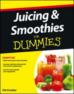 Crocker, Pat - Juicing and Smoothies For Dummies, ebook