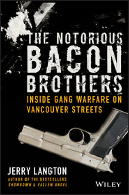 Langton, Jerry - The Notorious Bacon Brothers: Inside Gang Warfare on Vancouver Streets, ebook