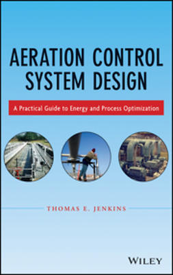 Jenkins, Thomas E. - Aeration Control System Design: A Practical Guide to Energy and Process Optimization, ebook