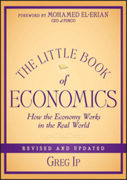 Ip, Greg - The Little Book of Economics: How the Economy Works in the Real World, ebook