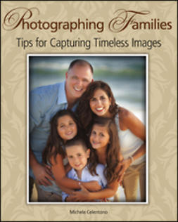 Celentano, Michele - Photographing Families: Tips for Capturing Timeless Images, ebook