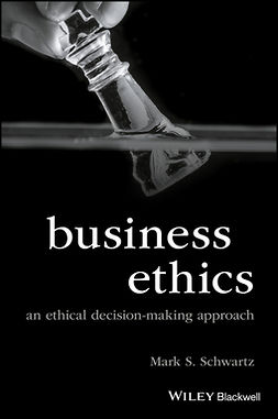 Schwartz, Mark S. - Business Ethics: An Ethical Decision-making Approach, ebook