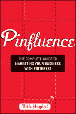 Hayden, Beth - Pinfluence: The Complete Guide to Marketing Your Business with Pinterest, e-kirja