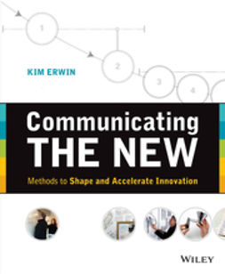 Erwin, Kim - Communicating The New: Methods to Shape and Accelerate Innovation, e-kirja