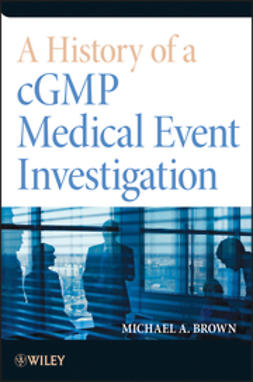 Brown, Michael A. - A History of a cGMP Medical Event Investigation, e-kirja