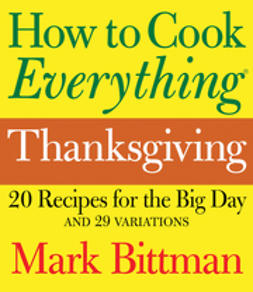 Bittman, Mark - How to Cook Everything Thanksgiving: 20 Recipes for the Big Day, ebook