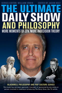 Holt, Jason - The Ultimate Daily Show and Philosophy: More Moments of Zen, More Indecision Theory, ebook
