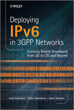Korhonen, Jouni - Deploying IPv6 in 3GPP Networks: Evolving Mobile Broadband from 2G to LTE and Beyond, ebook