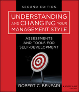 Benfari, Robert C. - Understanding and Changing Your Management Style: Assessments and Tools for Self-Development, ebook
