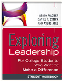 Ostick, Daniel T. - Exploring Leadership: For College Students Who Want to Make a Difference, Student Workbook, ebook