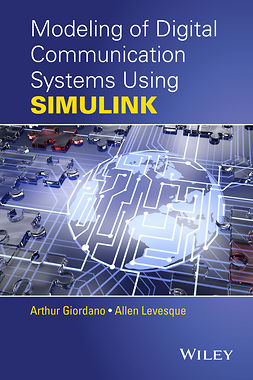 Giordano, Arthur A. - Modeling of Digital Communication Systems Using SIMULINK, ebook
