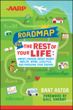 Astor, Bart - AARP Roadmap for the Rest of Your Life: Smart Choices About Money, Health, Work, Lifestyle ... and Pursuing Your Dreams, e-bok