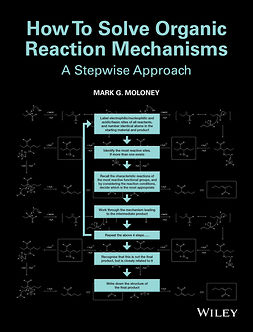 Moloney, Mark G. - How To Solve Organic Reaction Mechanisms: A Stepwise Approach, ebook