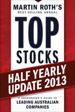 Roth, Martin - Top Stocks 2013 Half Yearly Update: A Sharebuyer's Guide to Leading Australian Companies, e-kirja