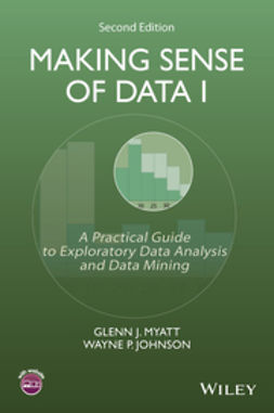 Myatt, Glenn J. - Making Sense of Data I: A Practical Guide to Exploratory Data Analysis and Data Mining, ebook