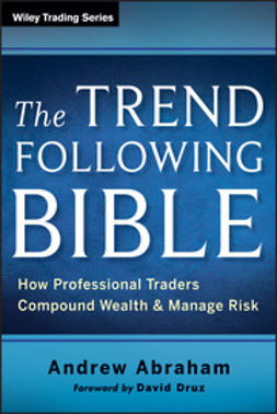 Abraham, Andrew - The Trend Following Bible: How Professional Traders Compound Wealth and Manage Risk, ebook