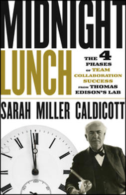 Caldicott, Sarah Miller - Midnight Lunch: The 4 Phases of Team Collaboration Success from Thomas Edison's Lab, ebook