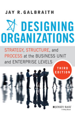 Galbraith, Jay R. - Designing Organizations: Strategy, Structure, and Process at the Business Unit and Enterprise Levels, ebook