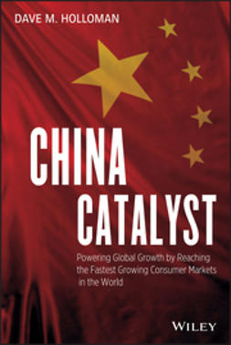 Holloman, David M. - China Catalyst: Powering Global Growth by Reaching the Fastest Growing Consumer Market in the World, e-kirja