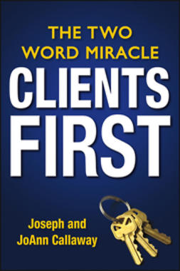 Callaway, Joseph - Clients First: The Two Word Miracle, ebook